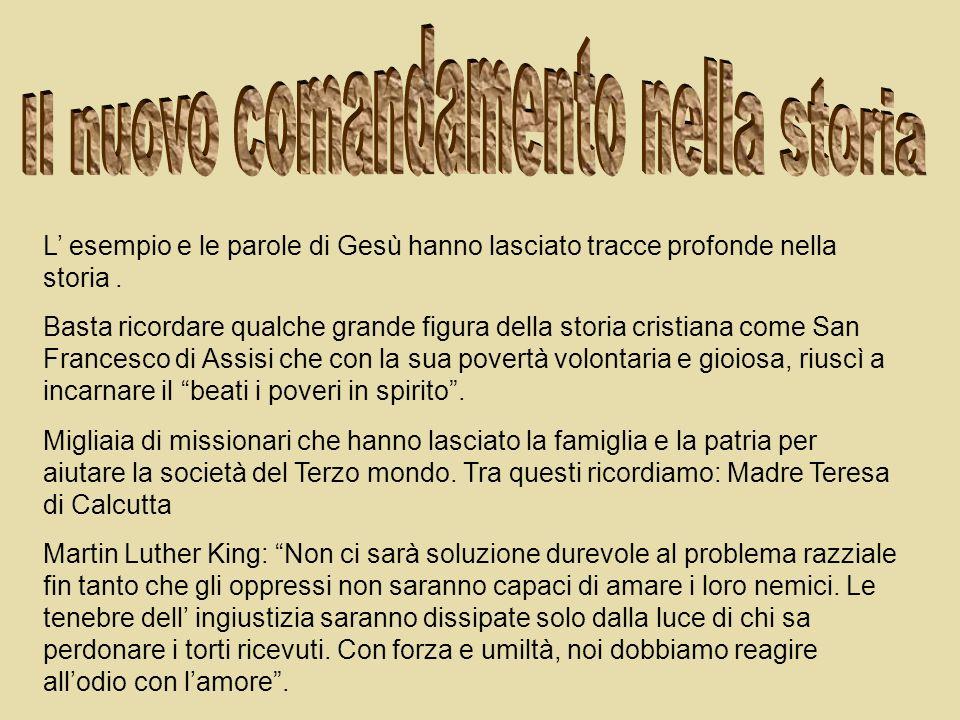 L esempio e le parole di Gesù hanno lasciato tracce profonde nella storia. Basta ricordare qualche grande figura della storia cristiana come San Franc