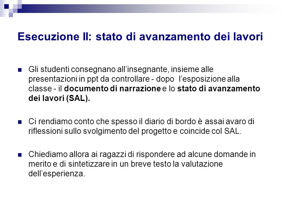 Esecuzione II: stato di avanzamento dei lavori Gli studenti consegnano allinsegnante, insieme alle presentazioni in ppt da controllare - dopo lesposiz