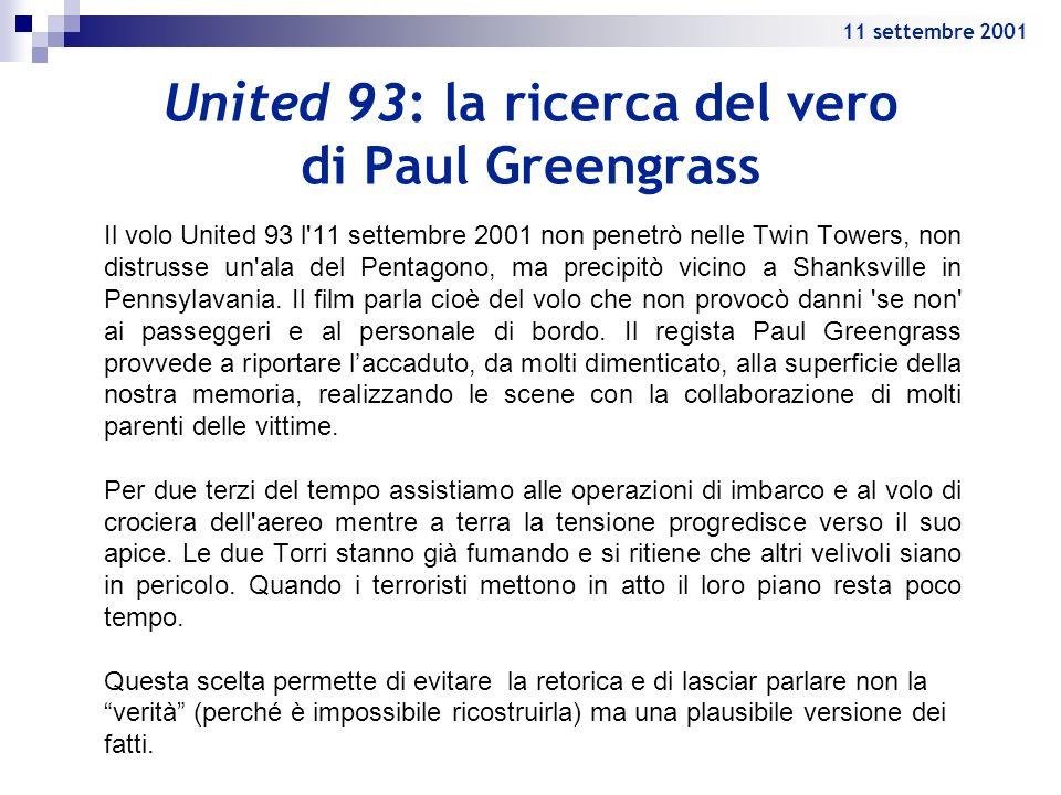United 93: la ricerca del vero di Paul Greengrass Il volo United 93 l'11 settembre 2001 non penetrò nelle Twin Towers, non distrusse un'ala del Pentag