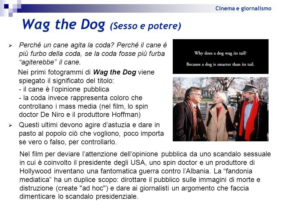 Wag the Dog (Sesso e potere) Perché un cane agita la coda? Perché il cane è più furbo della coda, se la coda fosse più furba agiterebbe il cane. Nei p