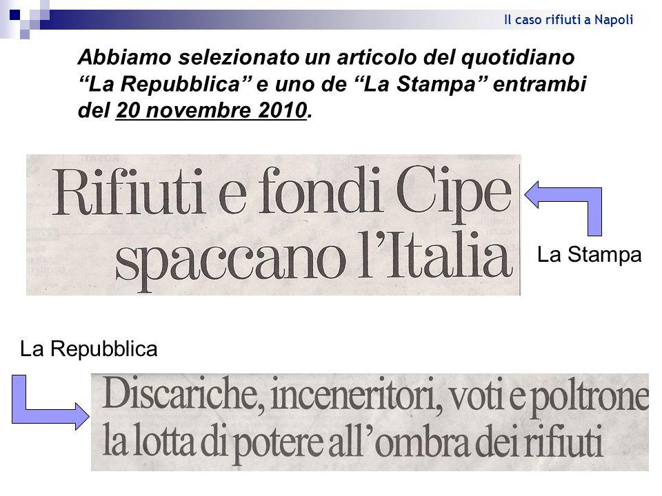 La Stampa La Repubblica Abbiamo selezionato un articolo del quotidiano La Repubblica e uno de La Stampa entrambi del 20 novembre 2010. Il caso rifiuti