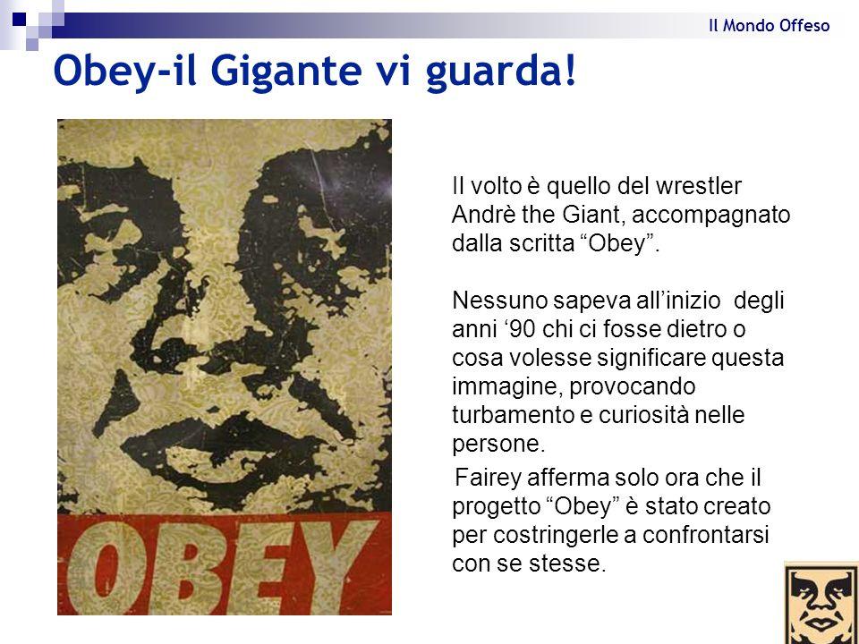 Obey-il Gigante vi guarda! Il volto è quello del wrestler Andrè the Giant, accompagnato dalla scritta Obey. Nessuno sapeva allinizio degli anni 90 chi