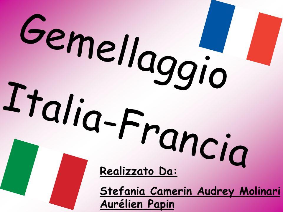 Gemellaggio Italia-Francia Realizzato Da: Stefania Camerin Audrey Molinari Aurélien Papin