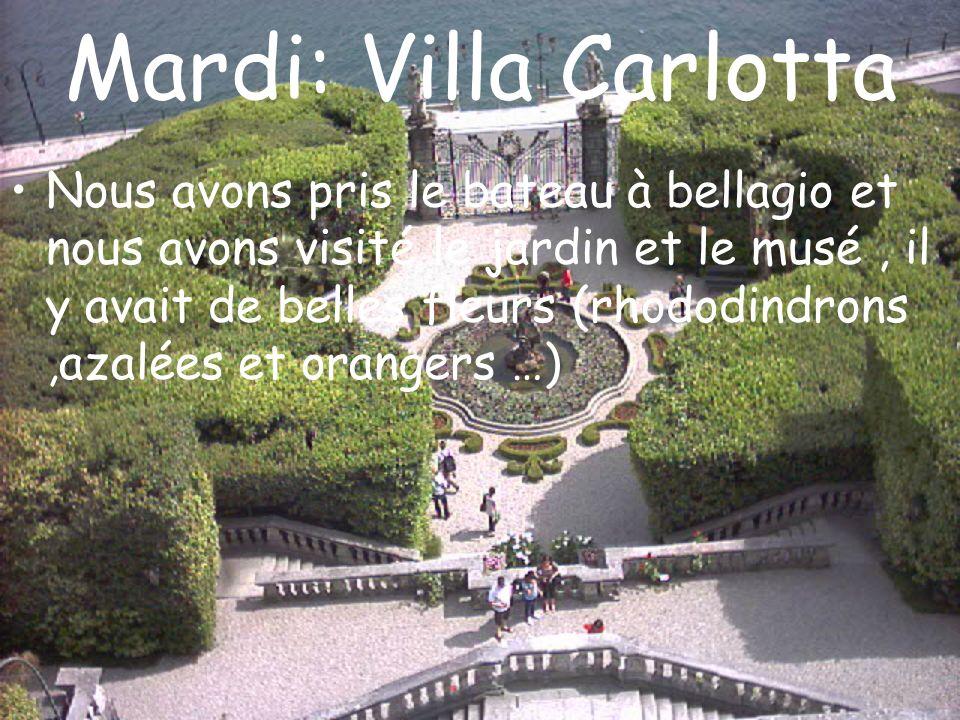 Mardi: Villa Carlotta Nous avons pris le bateau à bellagio et nous avons visité le jardin et le musé, il y avait de belles fleurs (rhododindrons,azalé