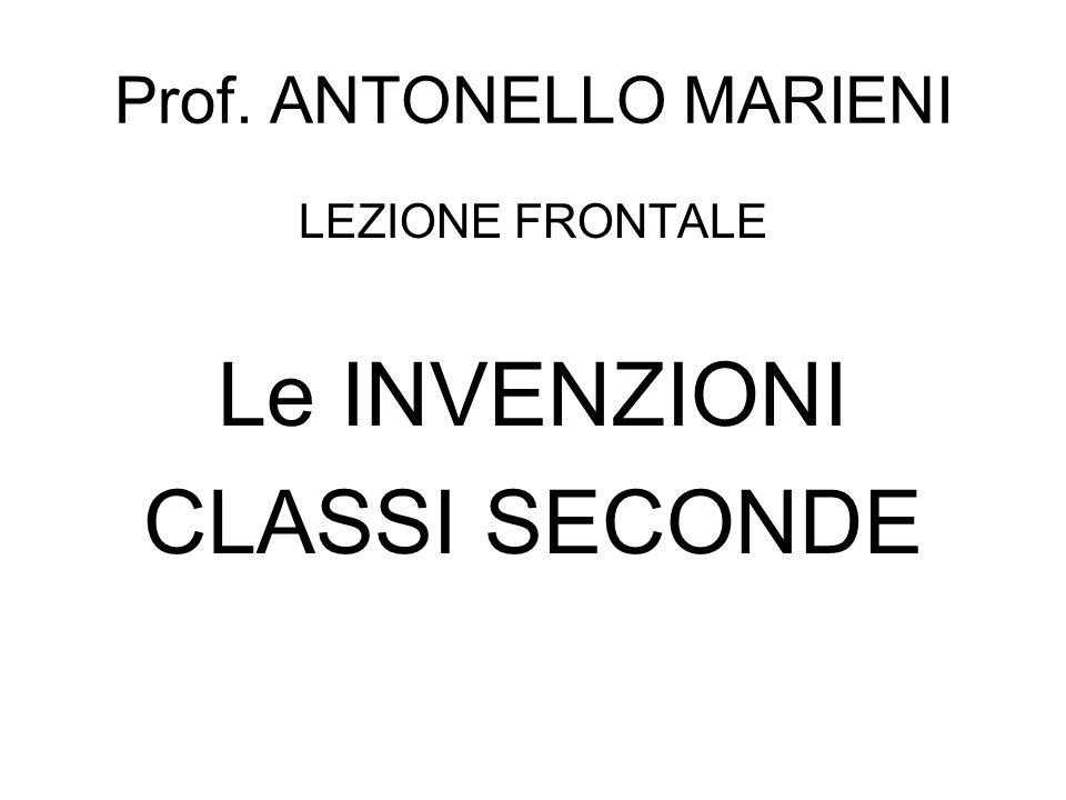 Prof. ANTONELLO MARIENI LEZIONE FRONTALE Le INVENZIONI CLASSI SECONDE
