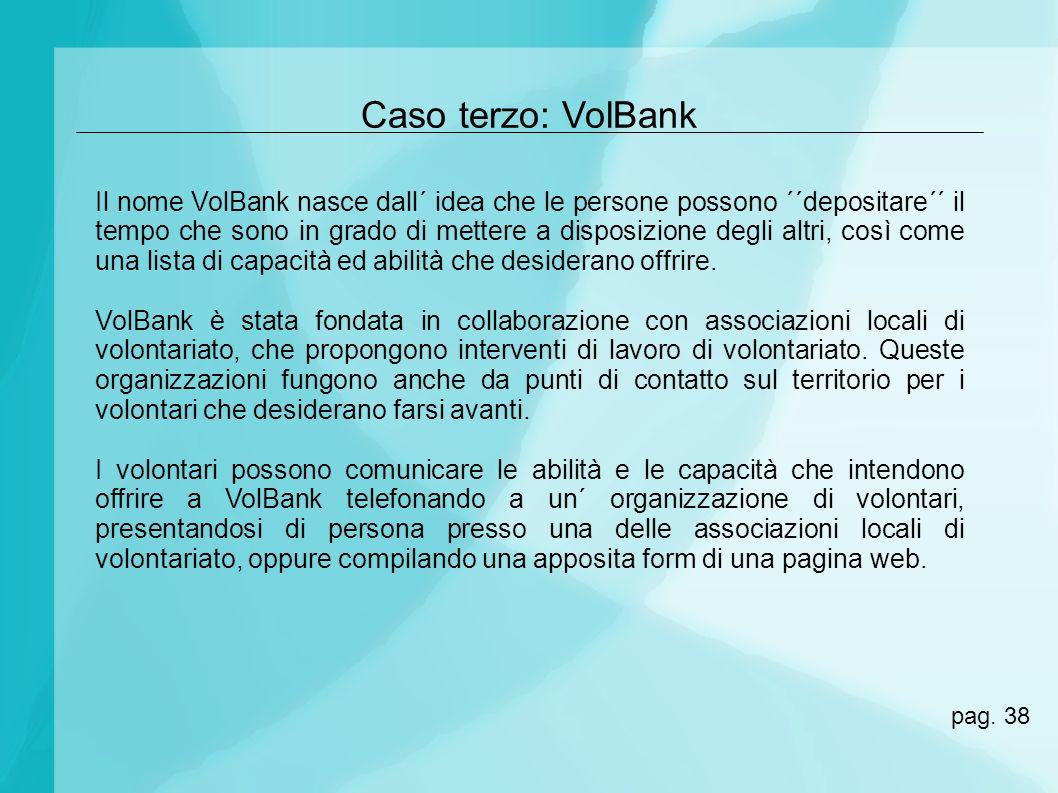 Caso terzo: VolBank Il nome VolBank nasce dall´ idea che le persone possono ´´depositare´´ il tempo che sono in grado di mettere a disposizione degli