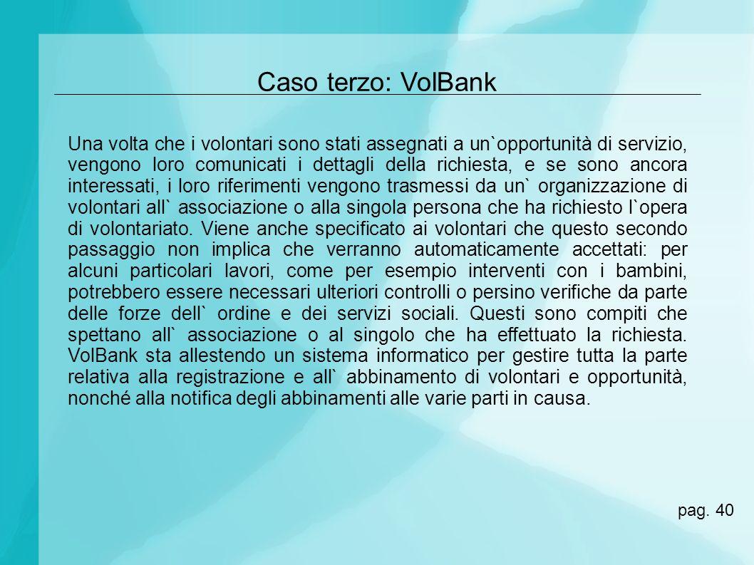 Caso terzo: VolBank Una volta che i volontari sono stati assegnati a un`opportunità di servizio, vengono loro comunicati i dettagli della richiesta, e