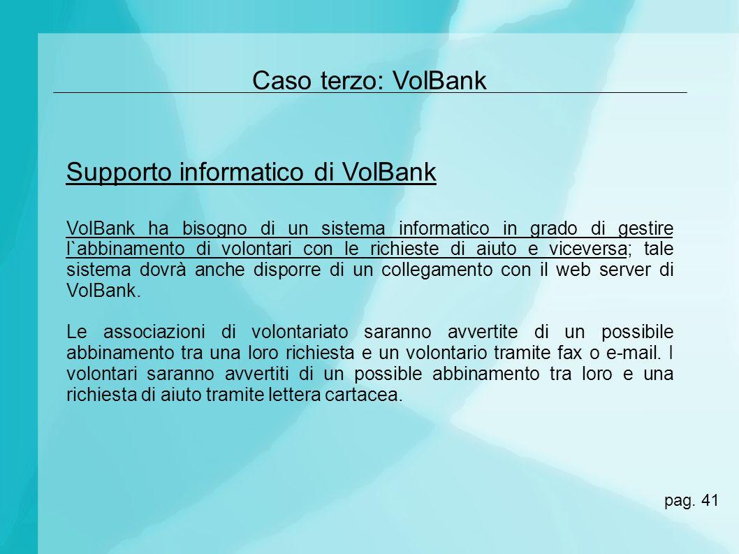 Caso terzo: VolBank VolBank ha bisogno di un sistema informatico in grado di gestire l`abbinamento di volontari con le richieste di aiuto e viceversa;