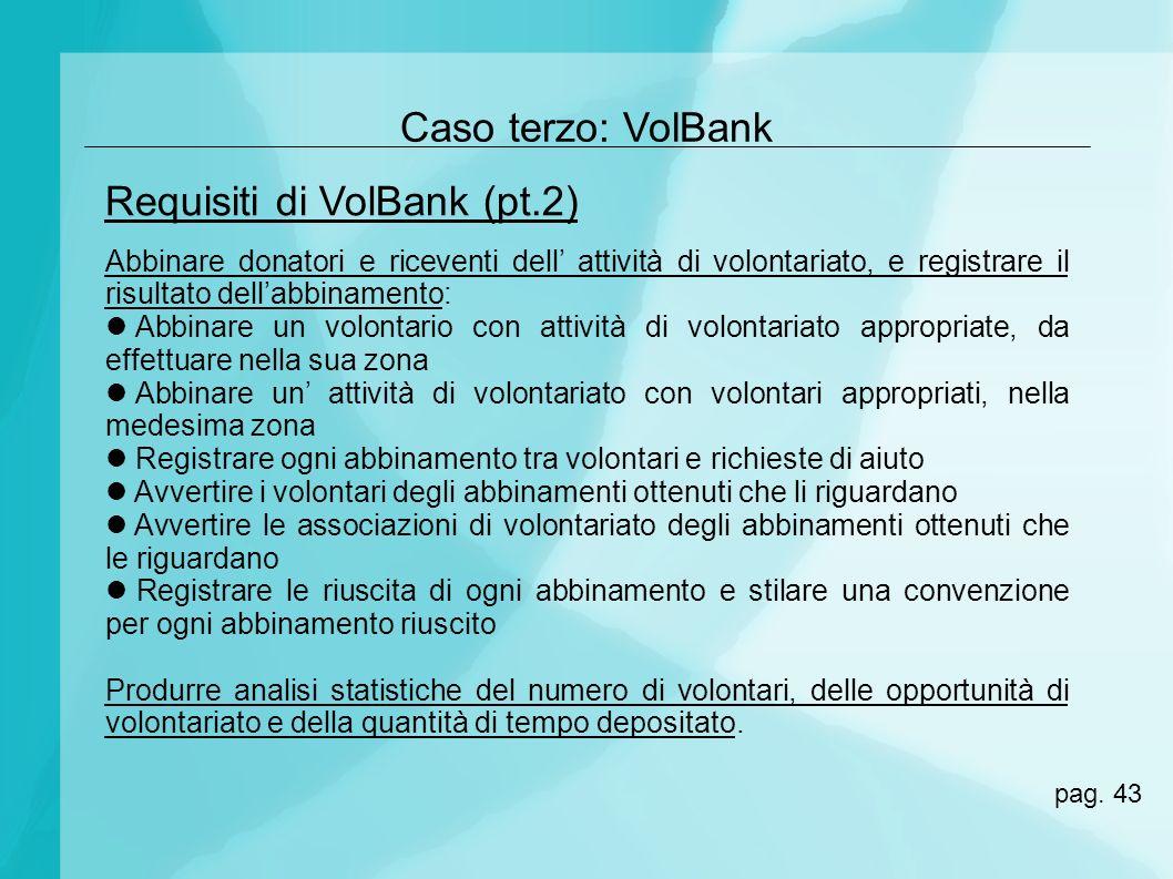 Caso terzo: VolBank Abbinare donatori e riceventi dell attività di volontariato, e registrare il risultato dellabbinamento: Abbinare un volontario con