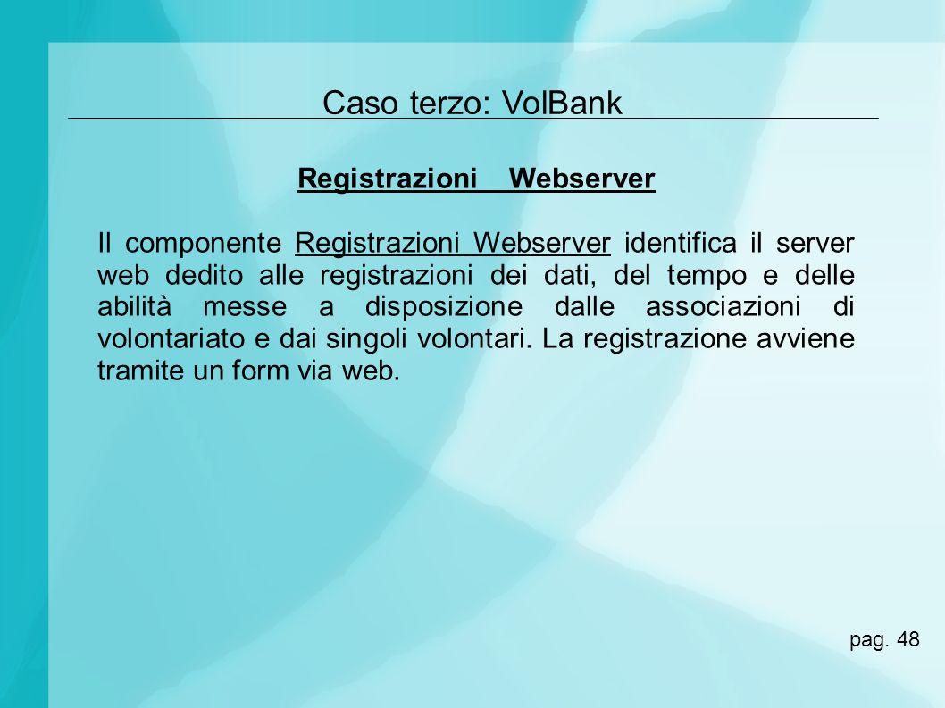 Caso terzo: VolBank Registrazioni Webserver Il componente Registrazioni Webserver identifica il server web dedito alle registrazioni dei dati, del tem