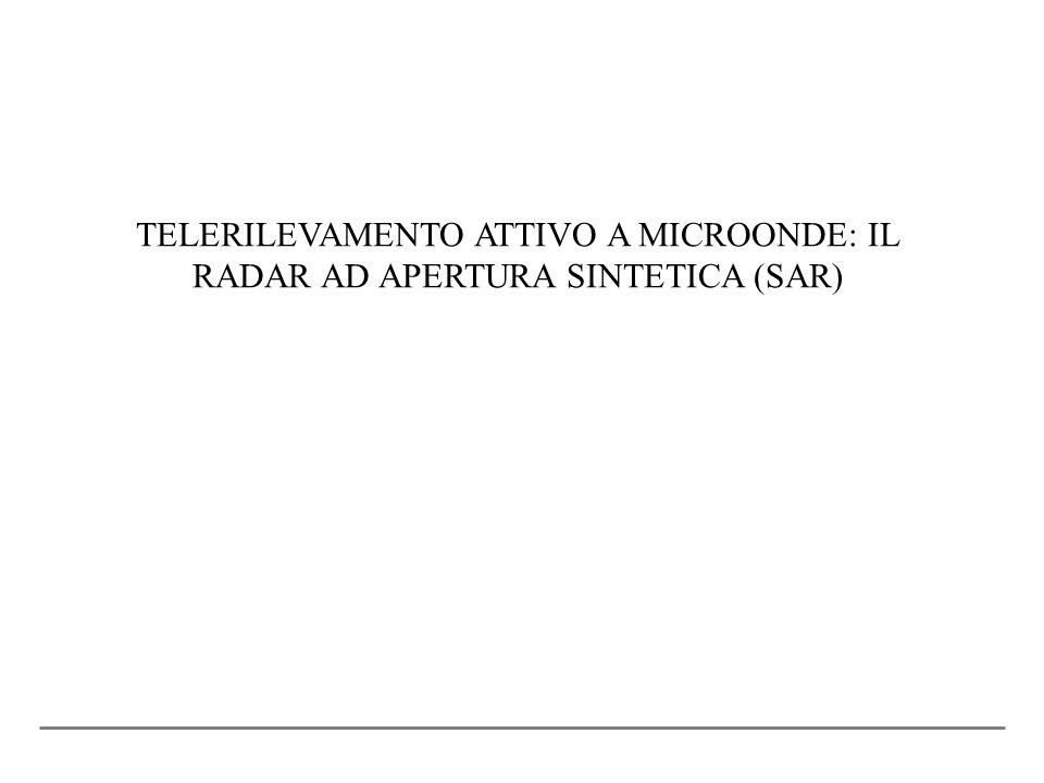 TELERILEVAMENTO ATTIVO A MICROONDE: IL RADAR AD APERTURA SINTETICA (SAR)