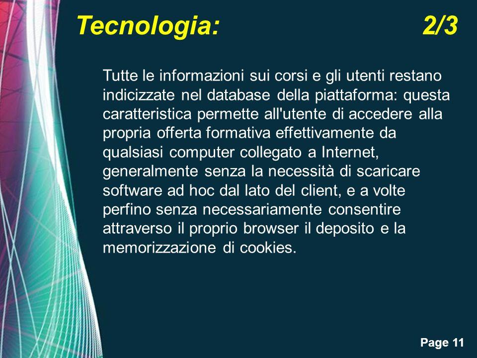Page 11 Tecnologia: 2/3 Tutte le informazioni sui corsi e gli utenti restano indicizzate nel database della piattaforma: questa caratteristica permett