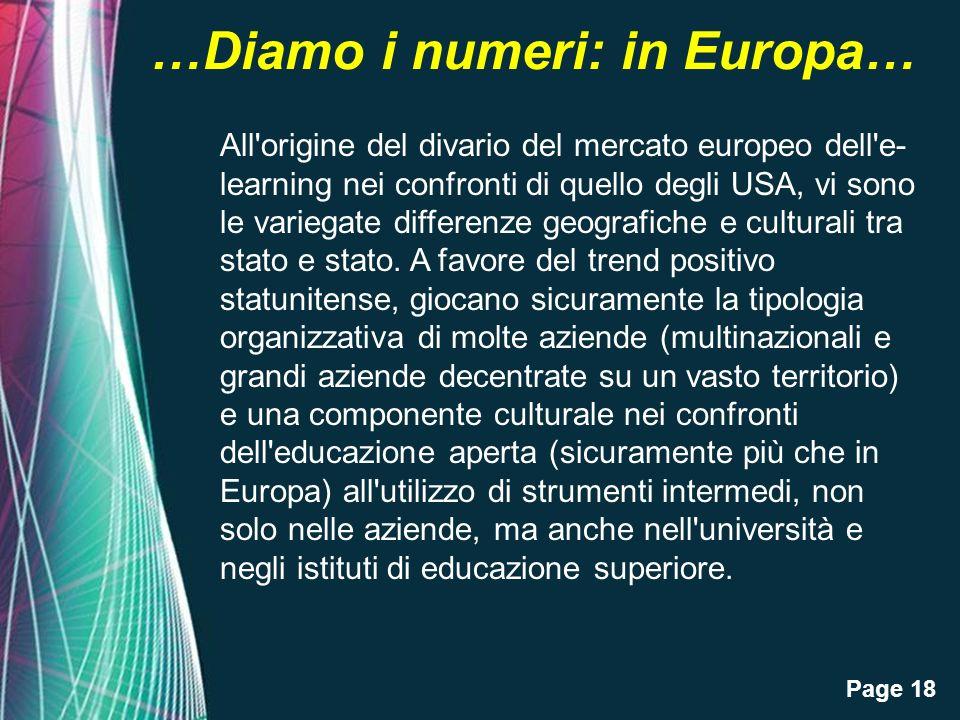 Page 18 …Diamo i numeri: in Europa… All origine del divario del mercato europeo dell e- learning nei confronti di quello degli USA, vi sono le variegate differenze geografiche e culturali tra stato e stato.