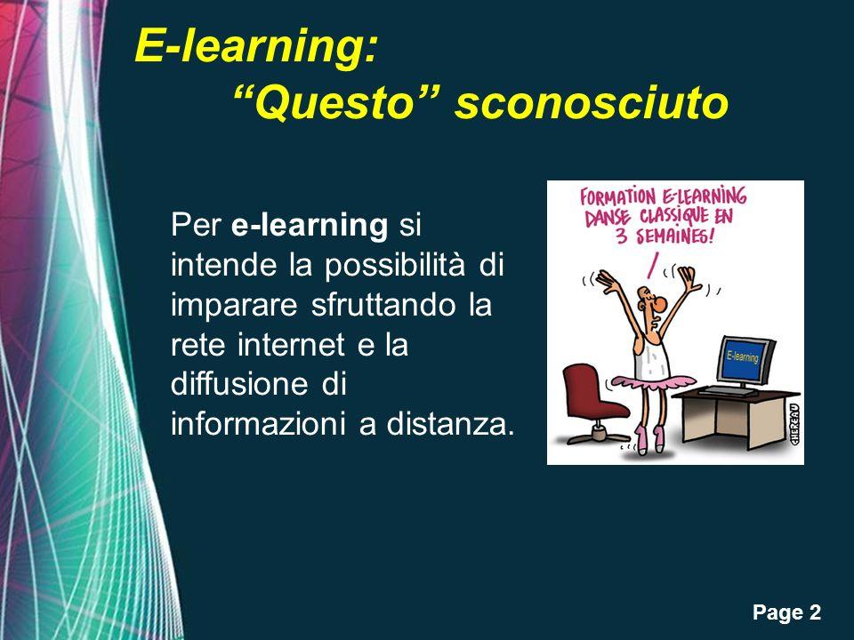 Page 2 E-learning: Questo sconosciuto Per e-learning si intende la possibilità di imparare sfruttando la rete internet e la diffusione di informazioni