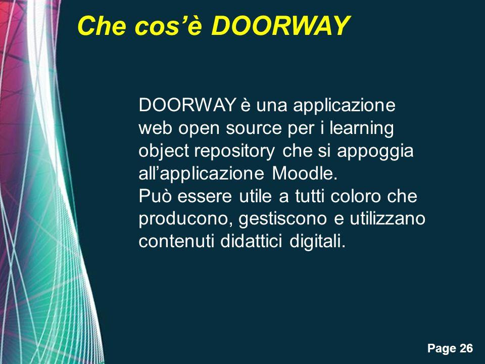 Page 26 Che cosè DOORWAY DOORWAY è una applicazione web open source per i learning object repository che si appoggia allapplicazione Moodle. Può esser