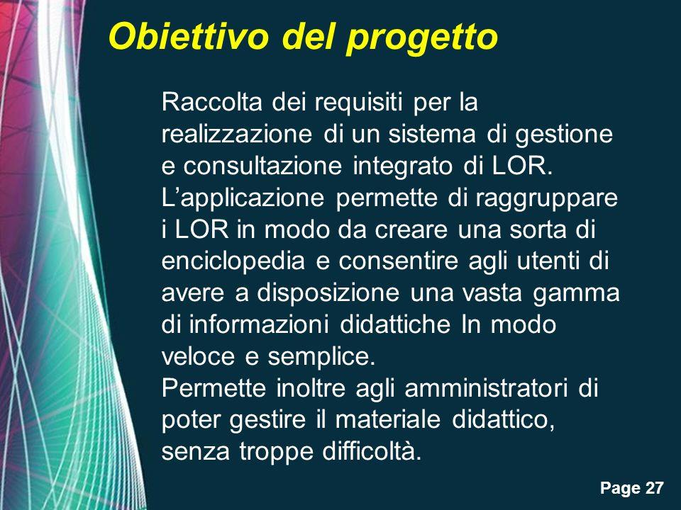 Page 27 Obiettivo del progetto Raccolta dei requisiti per la realizzazione di un sistema di gestione e consultazione integrato di LOR. Lapplicazione p