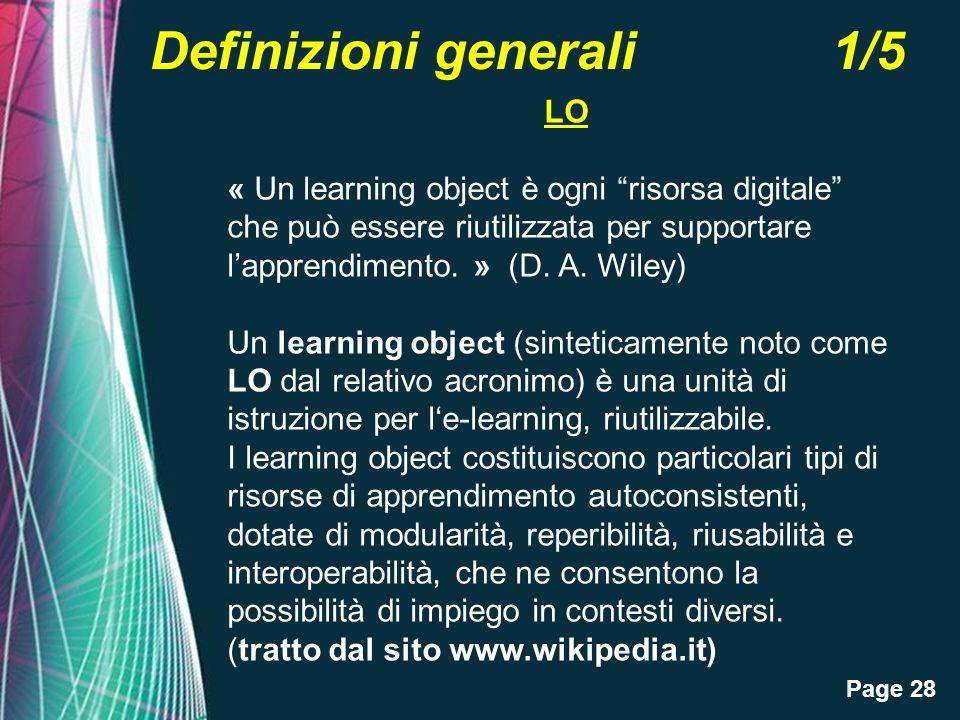 Page 28 Definizioni generali 1/5 LO « Un learning object è ogni risorsa digitale che può essere riutilizzata per supportare lapprendimento. » (D. A. W