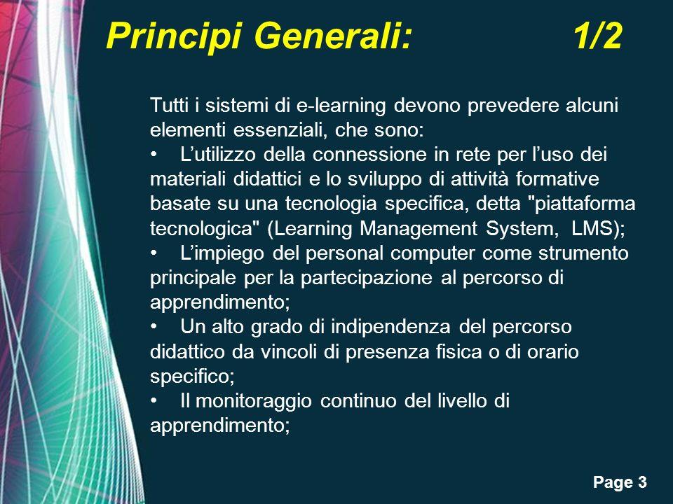 Page 3 Principi Generali: 1/2 Tutti i sistemi di e-learning devono prevedere alcuni elementi essenziali, che sono: Lutilizzo della connessione in rete