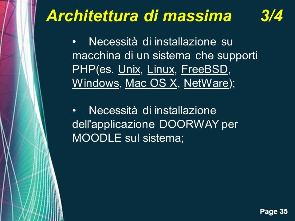 Page 35 Architettura di massima 3/4 Necessità di installazione su macchina di un sistema che supporti PHP(es. Unix, Linux, FreeBSD, Windows, Mac OS X,