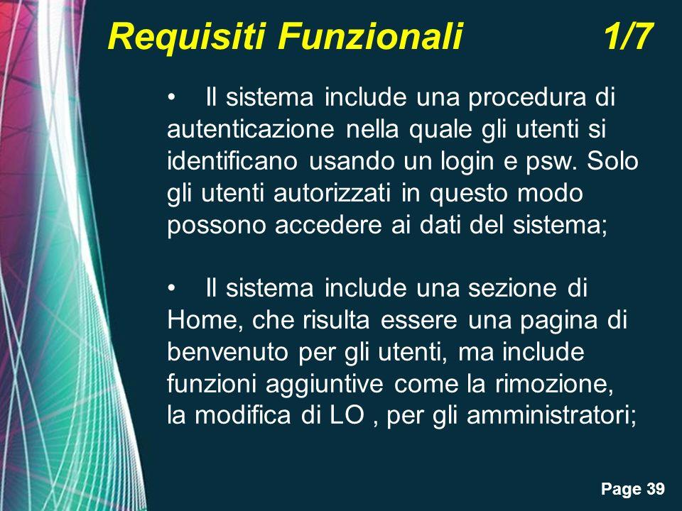 Page 39 Requisiti Funzionali 1/7 Il sistema include una procedura di autenticazione nella quale gli utenti si identificano usando un login e psw. Solo