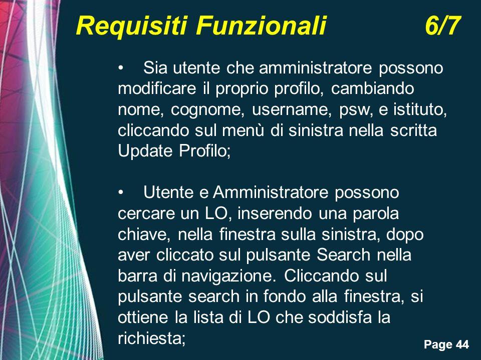 Page 44 Requisiti Funzionali 6/7 Sia utente che amministratore possono modificare il proprio profilo, cambiando nome, cognome, username, psw, e istitu