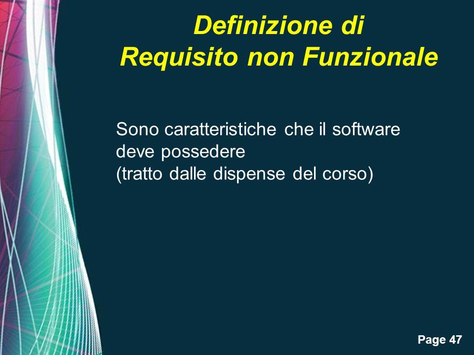 Page 47 Definizione di Requisito non Funzionale Sono caratteristiche che il software deve possedere (tratto dalle dispense del corso)