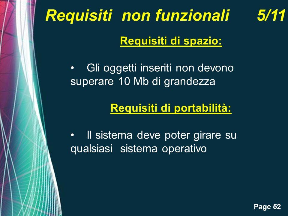 Page 52 Requisiti non funzionali 5/11 Requisiti di spazio: Gli oggetti inseriti non devono superare 10 Mb di grandezza Requisiti di portabilità: Il sistema deve poter girare su qualsiasi sistema operativo