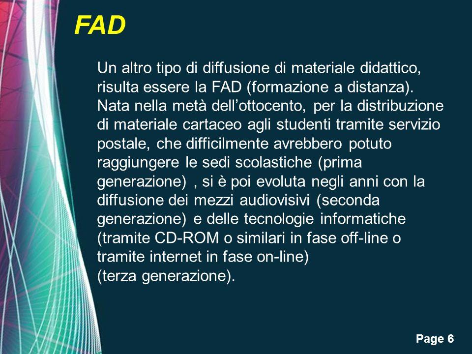 Page 6 FAD Un altro tipo di diffusione di materiale didattico, risulta essere la FAD (formazione a distanza). Nata nella metà dellottocento, per la di