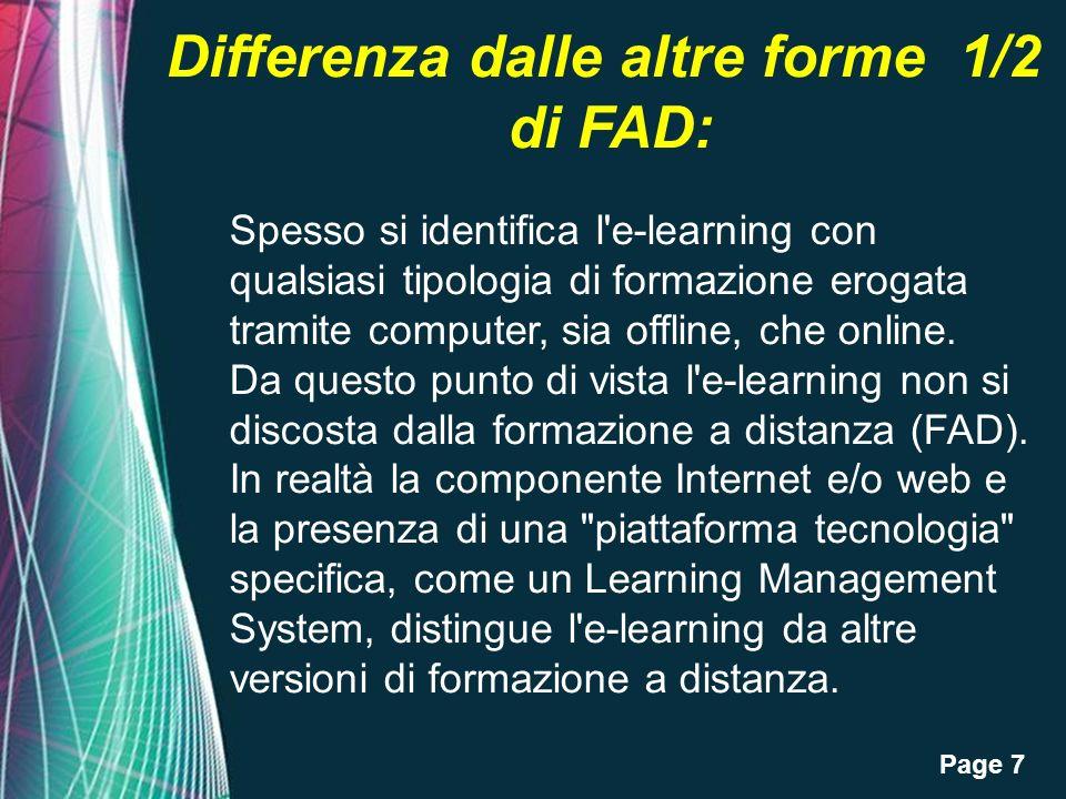 Page 7 Differenza dalle altre forme 1/2 di FAD: Spesso si identifica l e-learning con qualsiasi tipologia di formazione erogata tramite computer, sia offline, che online.