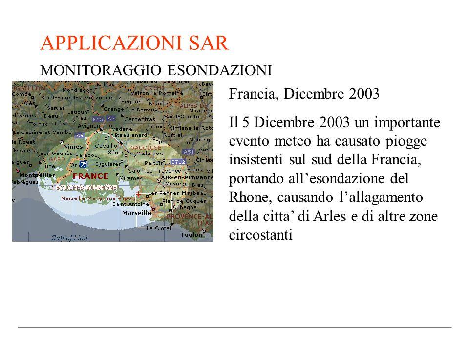 APPLICAZIONI SAR MONITORAGGIO ESONDAZIONI Francia, Dicembre 2003 Il 5 Dicembre 2003 un importante evento meteo ha causato piogge insistenti sul sud de