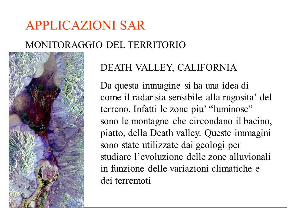 APPLICAZIONI SAR MONITORAGGIO DEL TERRITORIO DEATH VALLEY, CALIFORNIA Da questa immagine si ha una idea di come il radar sia sensibile alla rugosita d