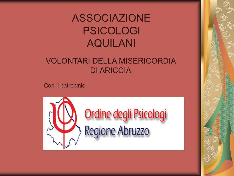 ASSOCIAZIONE PSICOLOGI AQUILANI VOLONTARI DELLA MISERICORDIA DI ARICCIA Con il patrocinio