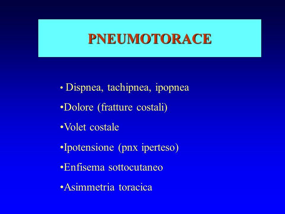 PNEUMOTORACE Dispnea, tachipnea, ipopnea Dolore (fratture costali) Volet costale Ipotensione (pnx iperteso) Enfisema sottocutaneo Asimmetria toracica