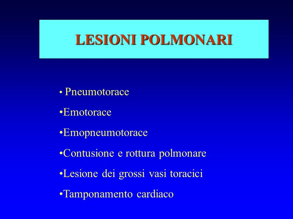 LESIONI POLMONARI Pneumotorace Emotorace Emopneumotorace Contusione e rottura polmonare Lesione dei grossi vasi toracici Tamponamento cardiaco