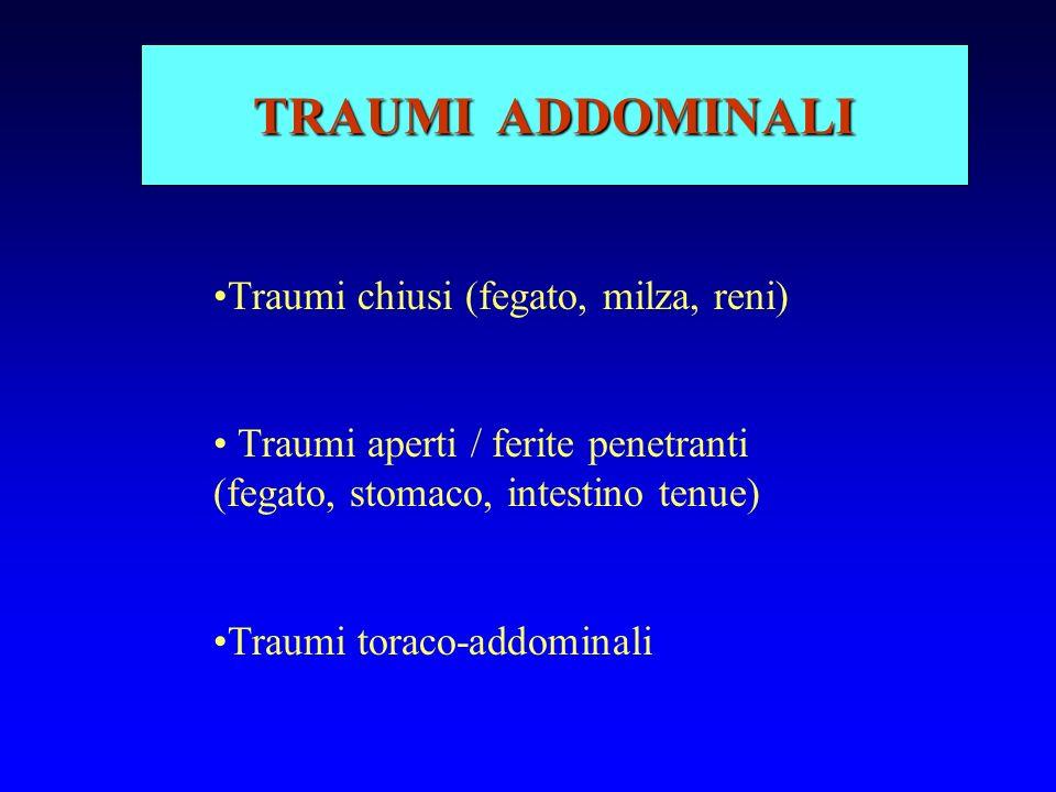 TRAUMI ADDOMINALI Traumi chiusi (fegato, milza, reni) Traumi aperti / ferite penetranti (fegato, stomaco, intestino tenue) Traumi toraco-addominali
