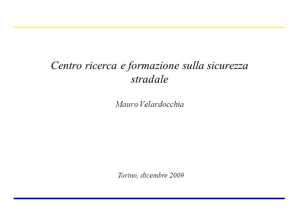 Centro ricerca e formazione sulla sicurezza stradale Mauro Velardocchia Torino, dicembre 2009