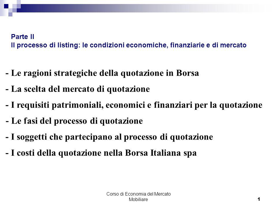Corso di Economia del Mercato Mobiliare1 - Le ragioni strategiche della quotazione in Borsa - La scelta del mercato di quotazione - I requisiti patrim