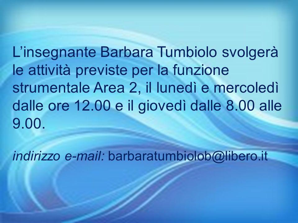 Linsegnante Barbara Tumbiolo svolgerà le attività previste per la funzione strumentale Area 2, il lunedì e mercoledì dalle ore 12.00 e il giovedì dall