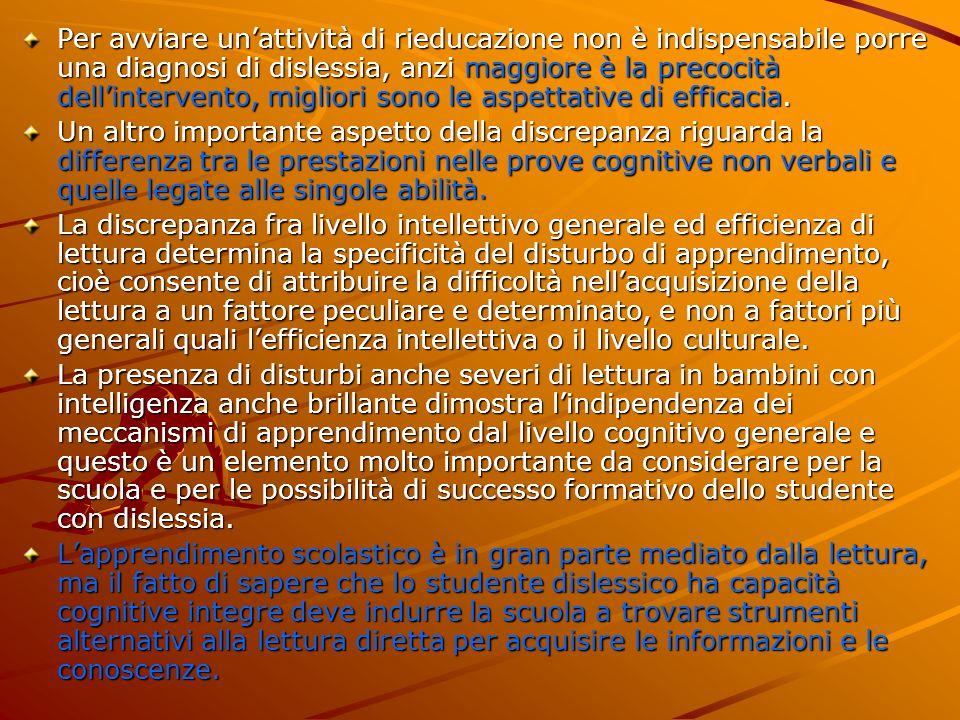 Per avviare unattività di rieducazione non è indispensabile porre una diagnosi di dislessia, anzi maggiore è la precocità dellintervento, migliori son