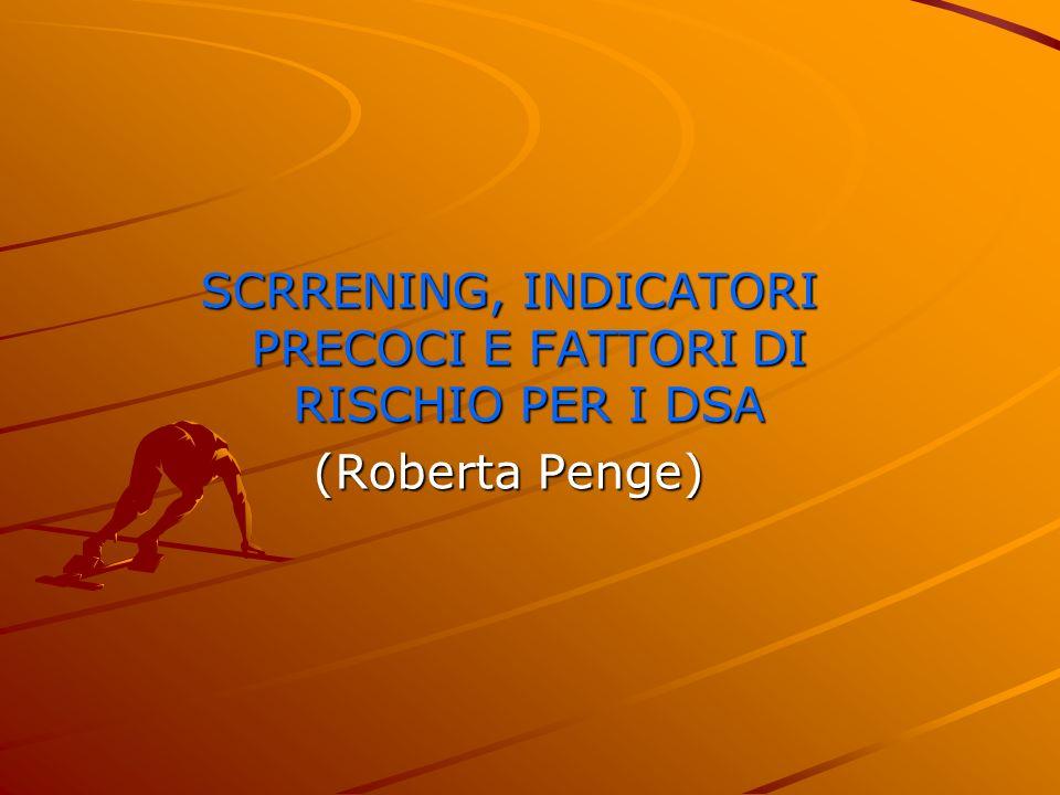 SCRRENING, INDICATORI PRECOCI E FATTORI DI RISCHIO PER I DSA (Roberta Penge)