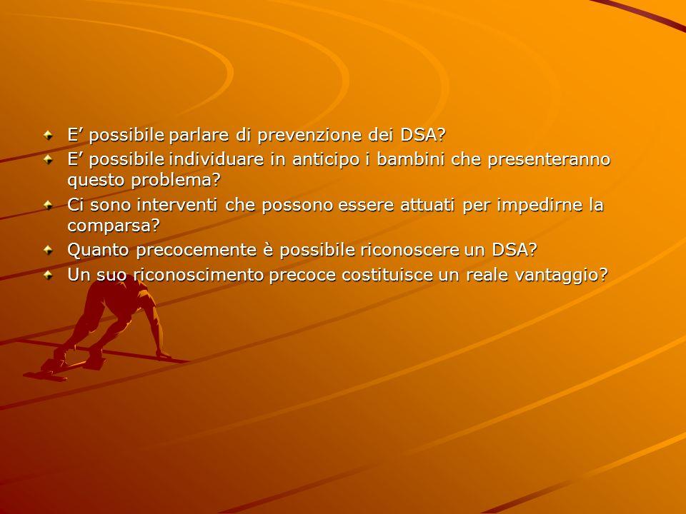 E possibile parlare di prevenzione dei DSA? E possibile individuare in anticipo i bambini che presenteranno questo problema? Ci sono interventi che po