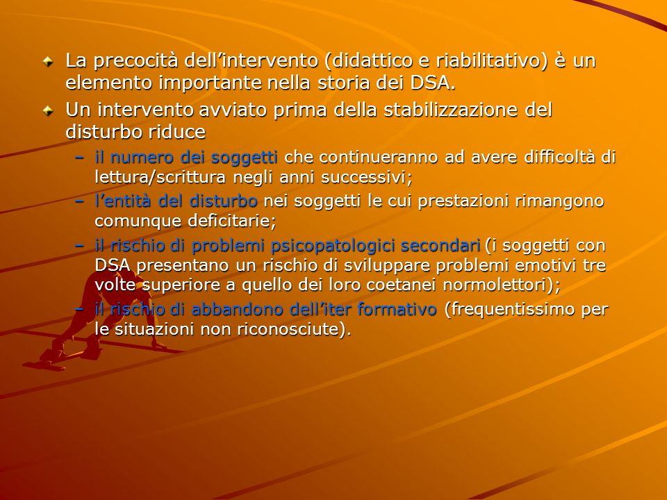 La precocità dellintervento (didattico e riabilitativo) è un elemento importante nella storia dei DSA. Un intervento avviato prima della stabilizzazio