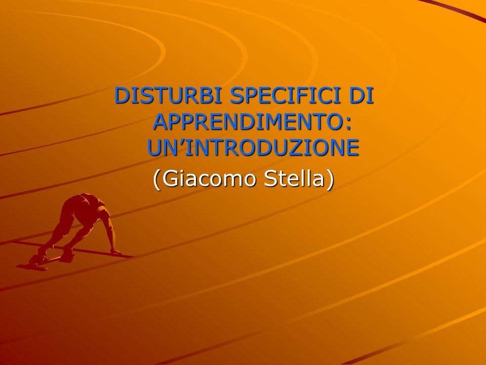 DISTURBI SPECIFICI DI APPRENDIMENTO: UNINTRODUZIONE (Giacomo Stella)