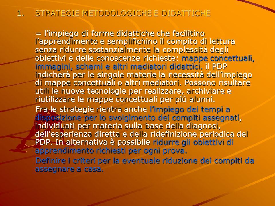 1.STRATEGIE METODOLOGICHE E DIDATTICHE = limpiego di forme didattiche che facilitino lapprendimento e semplifichino il compito di lettura senza ridurr