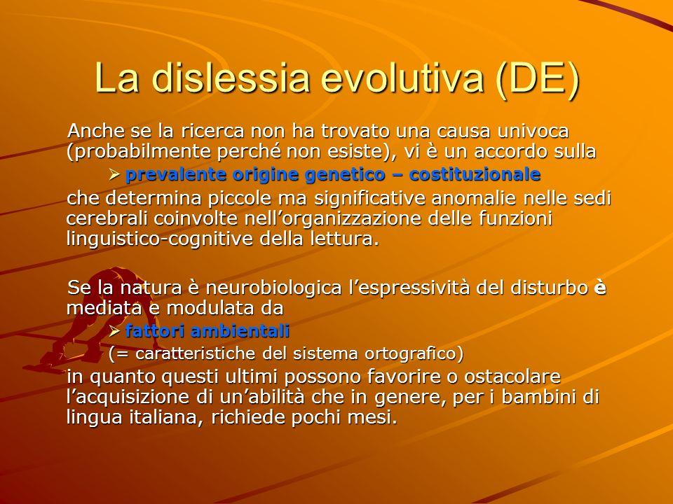 La dislessia evolutiva (DE) Anche se la ricerca non ha trovato una causa univoca (probabilmente perché non esiste), vi è un accordo sulla Anche se la