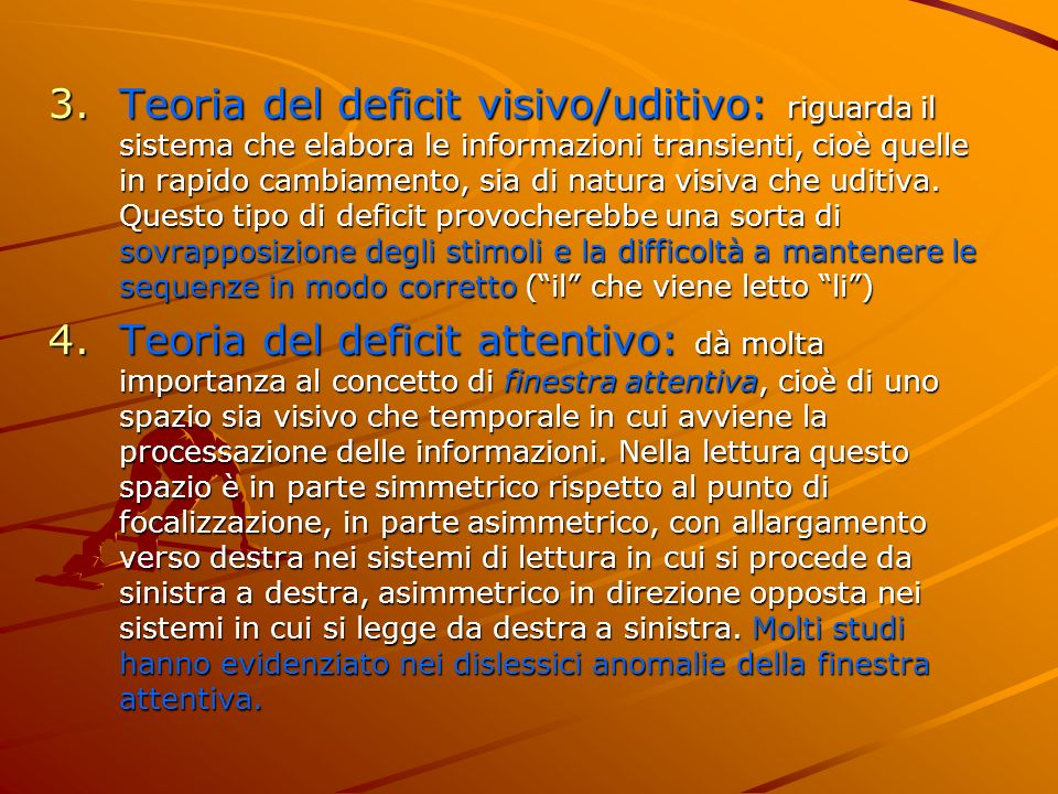 3.Teoria del deficit visivo/uditivo: riguarda il sistema che elabora le informazioni transienti, cioè quelle in rapido cambiamento, sia di natura visi