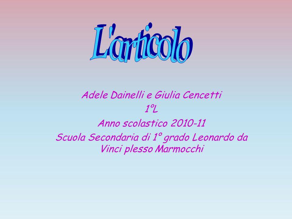Adele Dainelli e Giulia Cencetti 1°L Anno scolastico 2010-11 Scuola Secondaria di 1° grado Leonardo da Vinci plesso Marmocchi