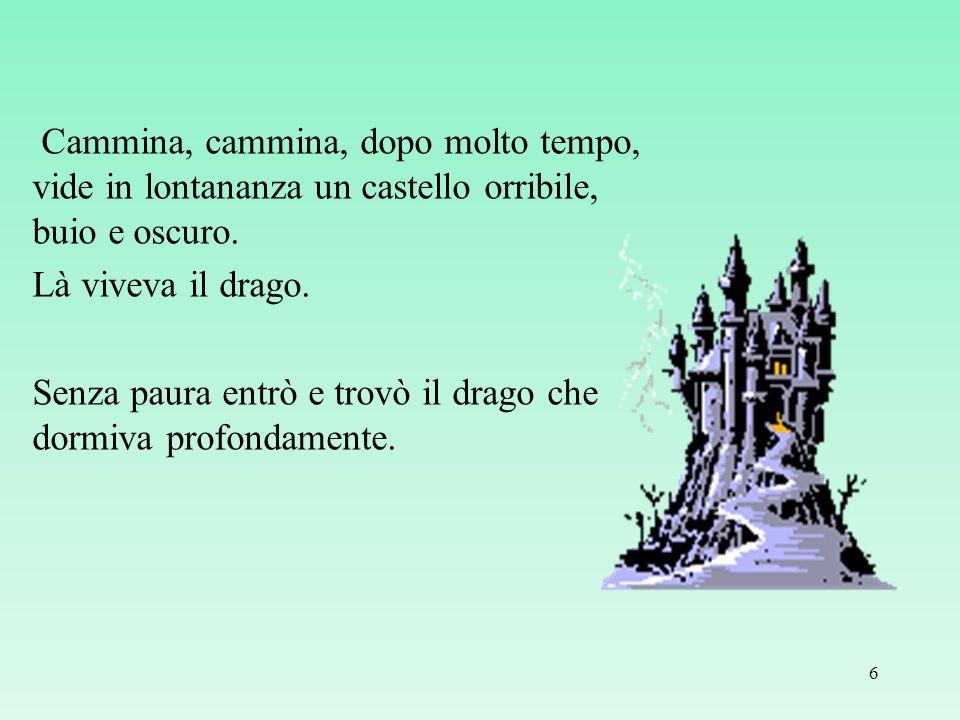 Cammina, cammina, dopo molto tempo, vide in lontananza un castello orribile, buio e oscuro. Là viveva il drago. Senza paura entrò e trovò il drago che