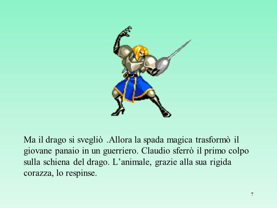 Ma il drago si svegliò.Allora la spada magica trasformò il giovane panaio in un guerriero. Claudio sferrò il primo colpo sulla schiena del drago. Lani