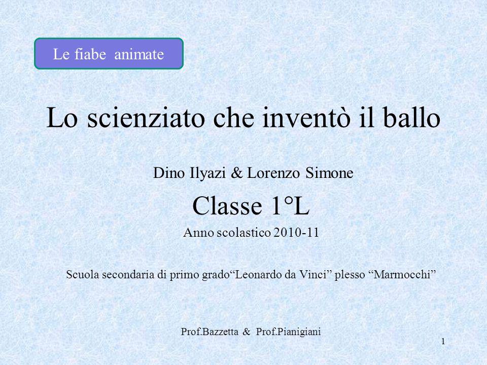 Lo scienziato che inventò il ballo Dino Ilyazi & Lorenzo Simone Classe 1°L Anno scolastico 2010-11 Scuola secondaria di primo gradoLeonardo da Vinci p